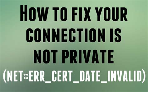 Fix Your Connection is Not Private Error In Chrome
